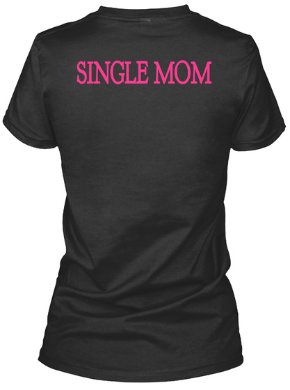 Single Mom Black T-Shirt Back
