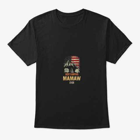 Best Camping Mamaw Ever Usa Flag Fathers Black T-Shirt Front