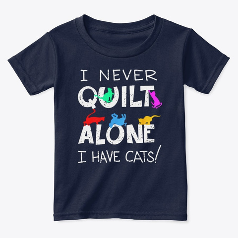 Never Quilt Alone I Have Cat Cool Sewing Navy  T-Shirt Front