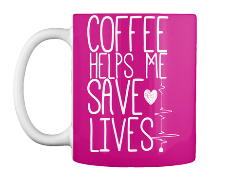 Coffee Helps Me Save Lives Magenta T-Shirt Front