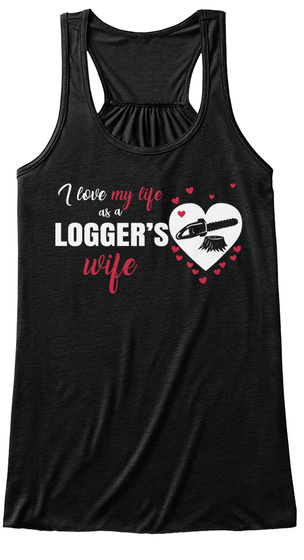 I Love My Life As A Logger's Wife Black T-Shirt Front