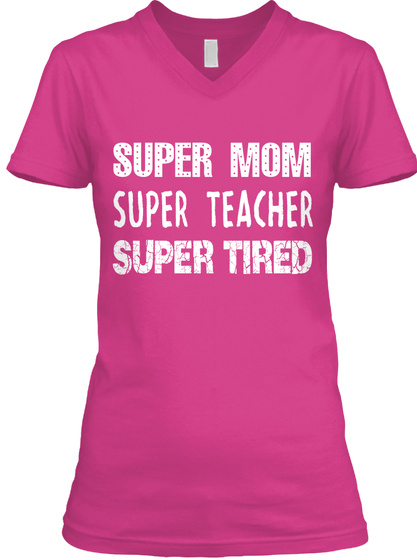 Super Mom Super Teacher Super Tired Berry T-Shirt Front