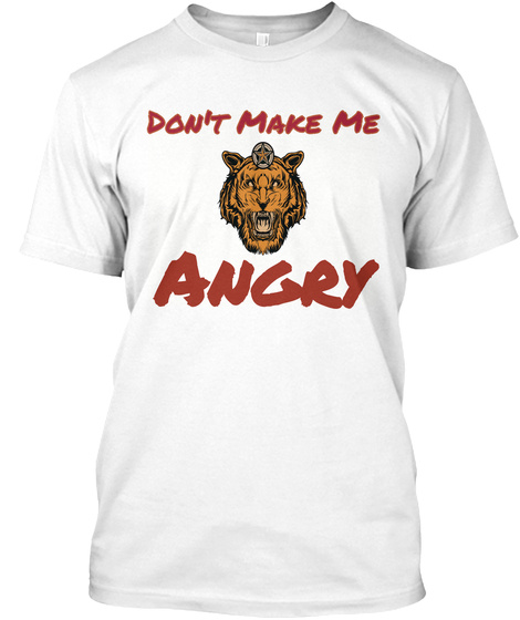 Don't Make Me Angry White T-Shirt Front