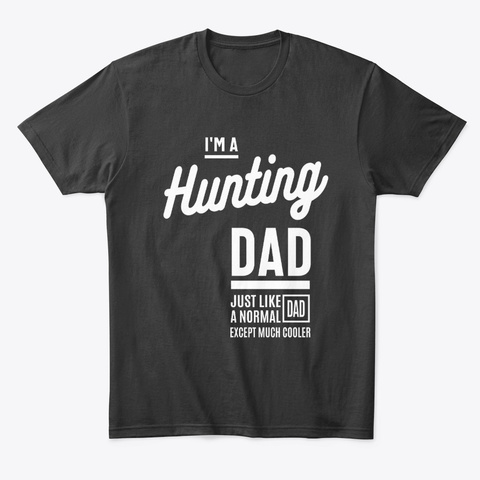I'm A Hunting Dad Just Like A Normal Dad Black T-Shirt Front