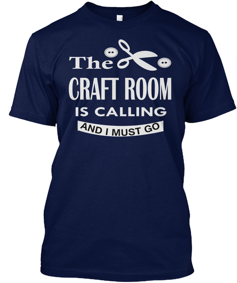 The Craft Room Is Calling And I Must Go Navy T-Shirt Front