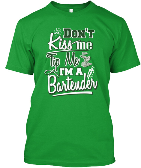 Don't Kiss Me Tip Me I'm A Bartender Kelly Green T-Shirt Front