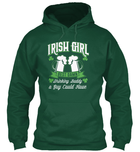 6b1f08ed Irish Girl Best Damn Drinking Buddy A Guy Could Have Bottle Green Sweatshirt  Front. St Patrick's Day Women's T Shirts Bottle Green Sweatshirt Back