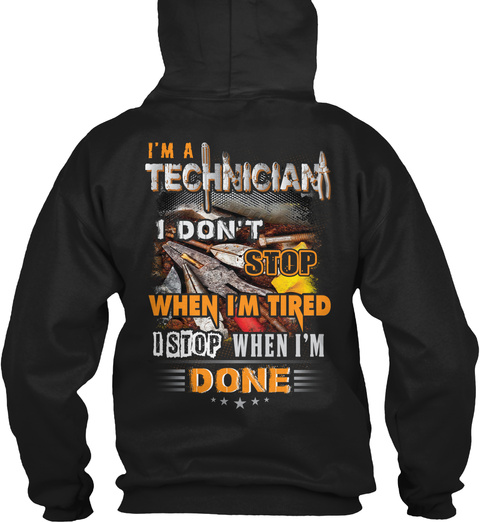 I'm A Technician I Don't Stop When I'm Tired I Stop When I'm Done Black T-Shirt Back