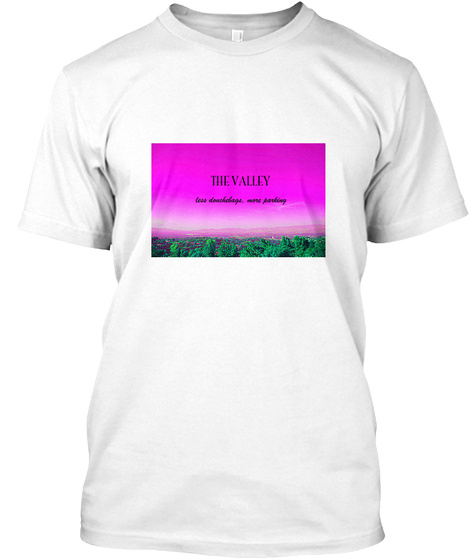 The Valley Less Knowledge, More Perking White T-Shirt Front