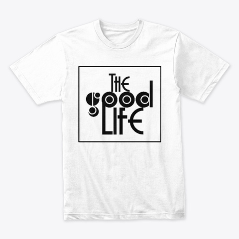 The Good Life White T-Shirt Front