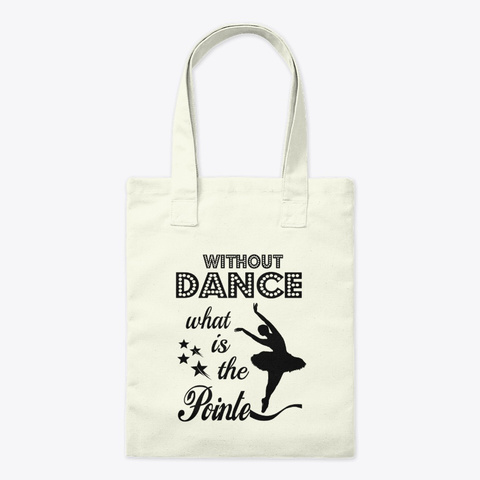 Without Dance What Is The Pointe. Ballet Natural T-Shirt Front