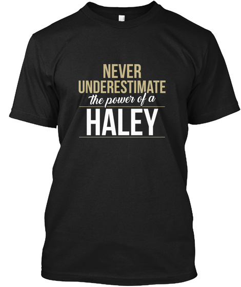 Never Underestimate The Power Of A Haley Black T-Shirt Front