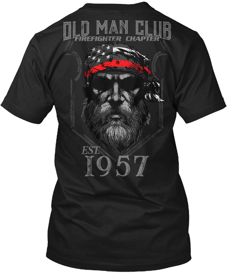Old Man Club Firefighter Chapter Est. 1957 Black T-Shirt Back