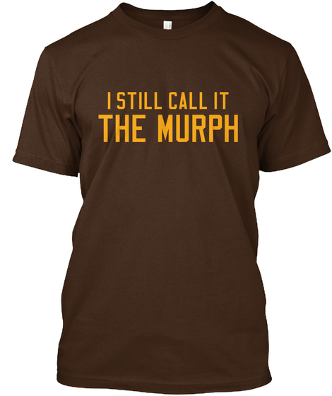 I Still Call It The Murph Dark Chocolate T-Shirt Front