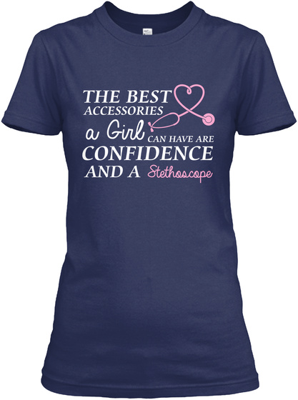 The Best Accessories A Girl Can Have Are Confidence And A Stethoscope Women's T-Shirt Front
