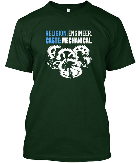 Religion:Engineer. Caste:Mechanical. Forest Green T-Shirt Front