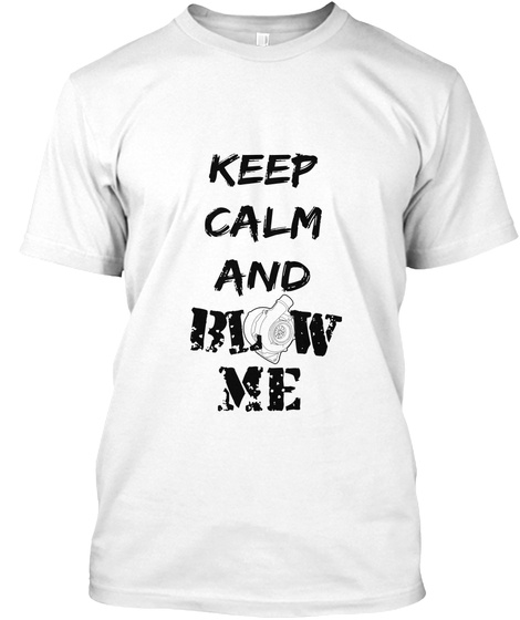 Keep Calm And Blow Me White T-Shirt Front