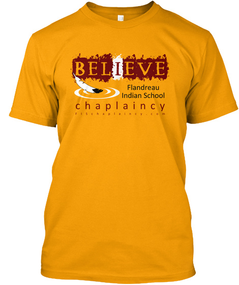 Believe Fandreau Indian School Chaplaincy Gold T-Shirt Front