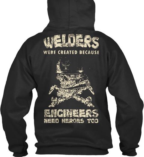 Welders Were Created Because Engineers Need Heroes Too Jet Black Camiseta Back