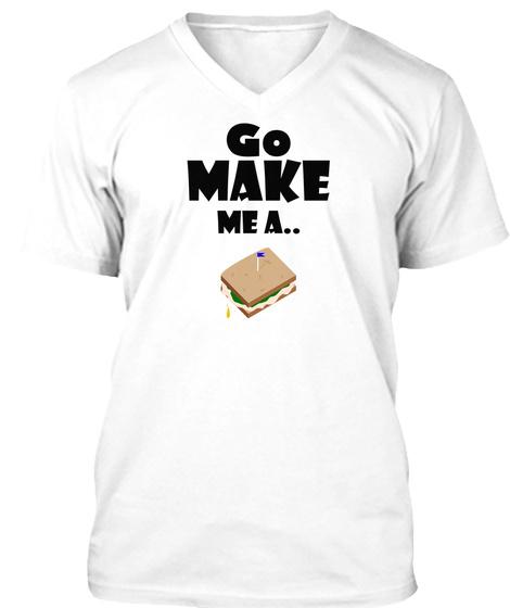 Go Make Me A White Camiseta Front