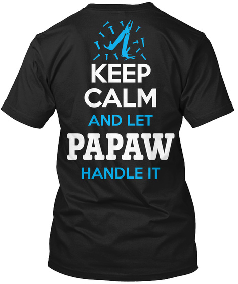 Papaw Keep Calm And Let Papaw Handle It Black T-Shirt Back