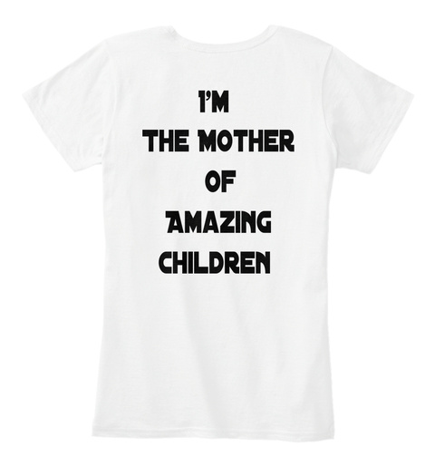 I'm  The Mother Of Amazing  Children White Women's T-Shirt Back