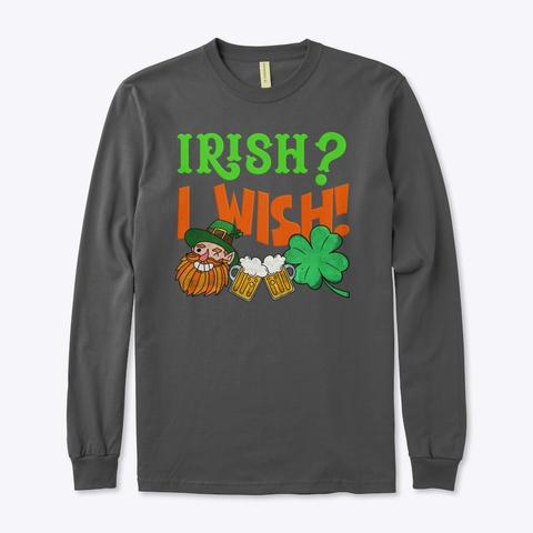 Irish? I Wish! Charcoal T-Shirt Front