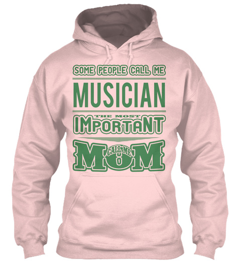 Some People Call Me Musician The Most Important Call Me Mom Light Pink T-Shirt Front