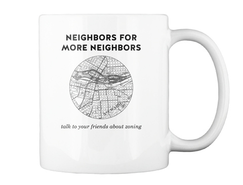 Neighbors For More Neighbours Talk To Your Friends About Zoning White Mug Back