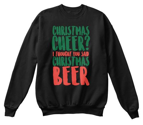 Christmas Cheer? I Thought You Said Christmas Beer Black T-Shirt Front