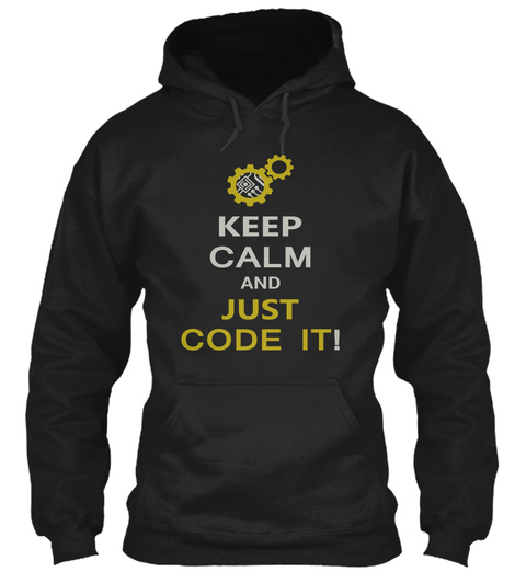 13c7695d Just Code It | Coding Hoodie, Shirt, - keep calm and just code it ...