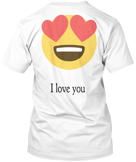 I Love You White T-Shirt Back