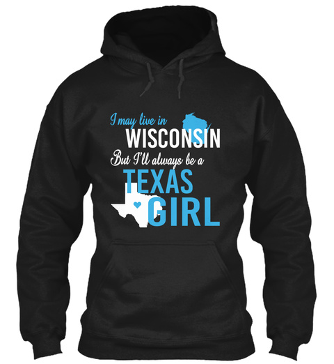 I May Live In Wisconsin But Always Be A Texas Girl  Black T-Shirt Front