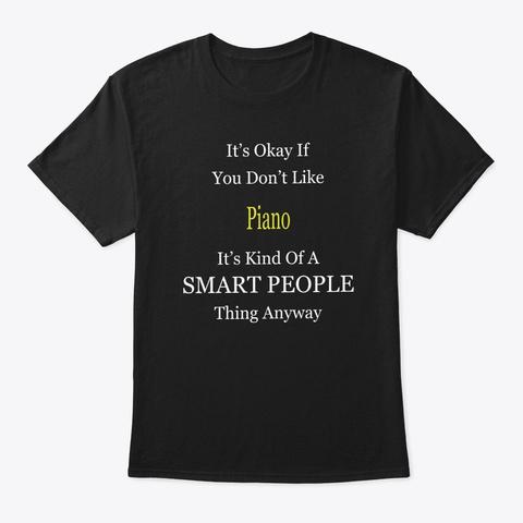 It's Ok If You Don't Like Piano It's Kin Black T-Shirt Front
