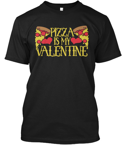 Pizza Is My Valentine Black T-Shirt Front
