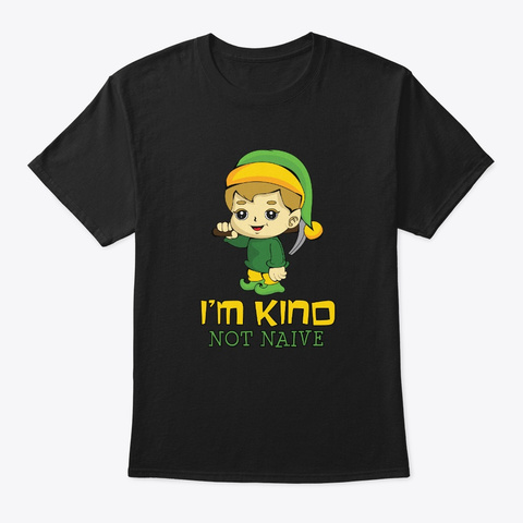 Kind Not Naive Cute Boy Elf Black T-Shirt Front