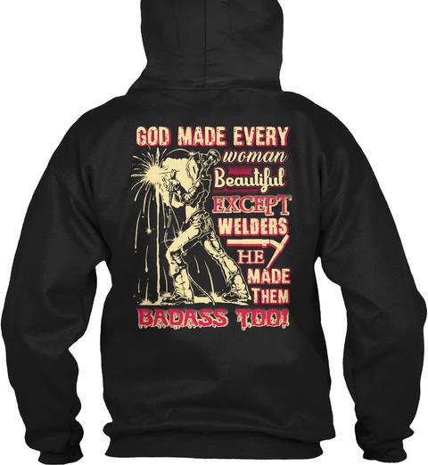 God Made Every Woman Beautiful Except Welders He Made Them Badass Tooi Black T-Shirt Back