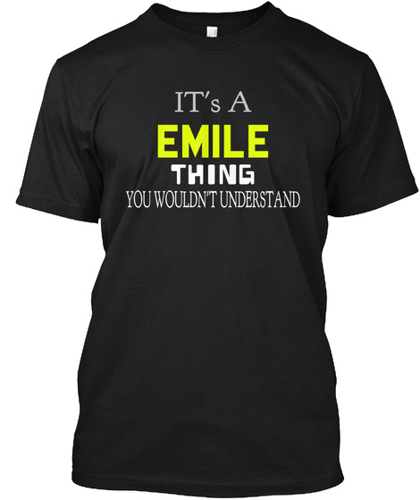 It's A Emile Thing You Wouldn't Understand Black T-Shirt Front