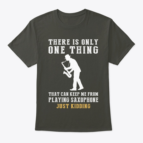 One Thing Can Keep Me From Saxophone Smoke Gray T-Shirt Front