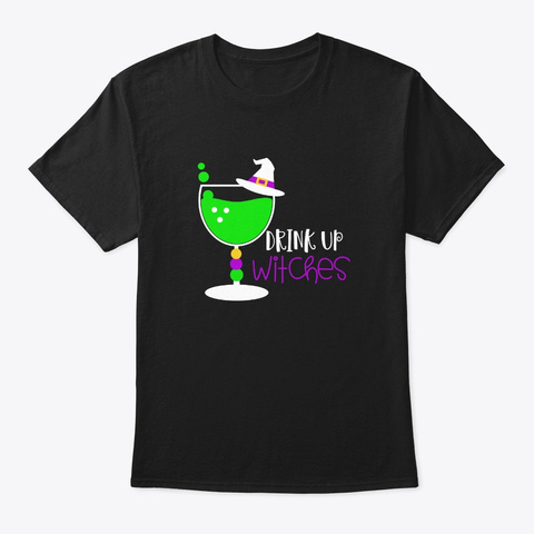 Drink Up Witches Halloween Costume Black T-Shirt Front