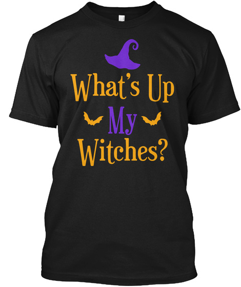 What's Up My Witches Funny Halloween Costume Shirt Black T-Shirt Front