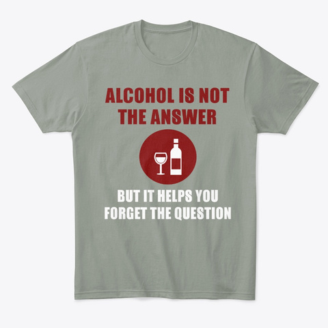 Alcohol Not The Answer But Helps Grey T-Shirt Front
