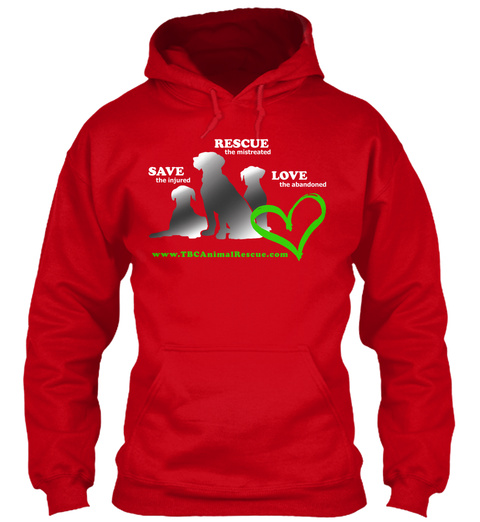 Save The Injured Rescue The Mistreated Love The Abandoned Www.Tbc Animal Rescue.Com Red Sweatshirt Front