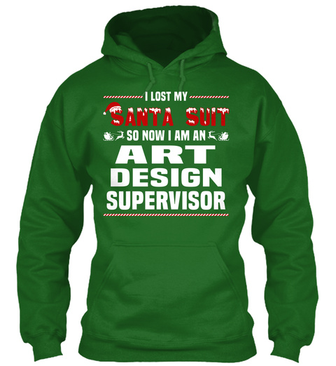 I Lost My Santa Suit So Now I Am An Art Design Supervisor Irish Green T-Shirt Front
