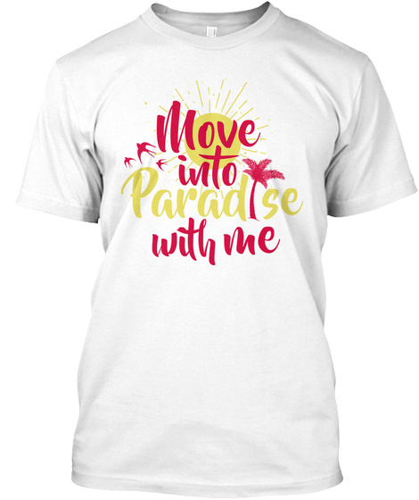 Move Into Paradise With Me White T-Shirt Front