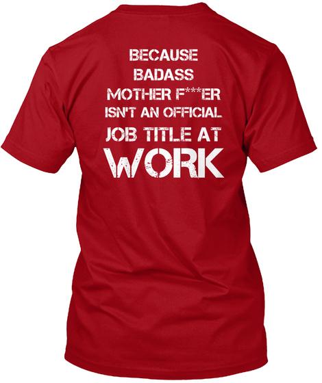 Because Badass Mother F***Er Isn't An Official Job Title At Work Deep Red T-Shirt Back