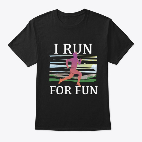 I Run For Fun Runners Sports T Shirt Black T-Shirt Front