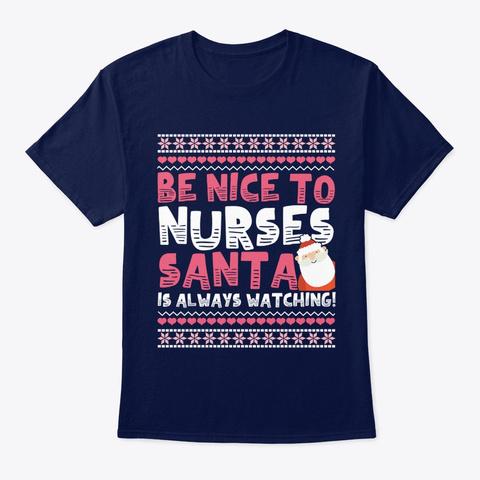 Nurse Be Nice To The Nurse Santa Navy T-Shirt Front