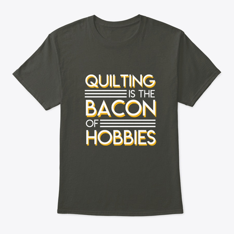 Quilting Is The Bacon Of Hobbies Shirt Smoke Gray T-Shirt Front