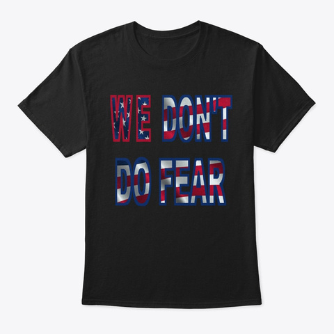 We Don't Do Fear! Black T-Shirt Front